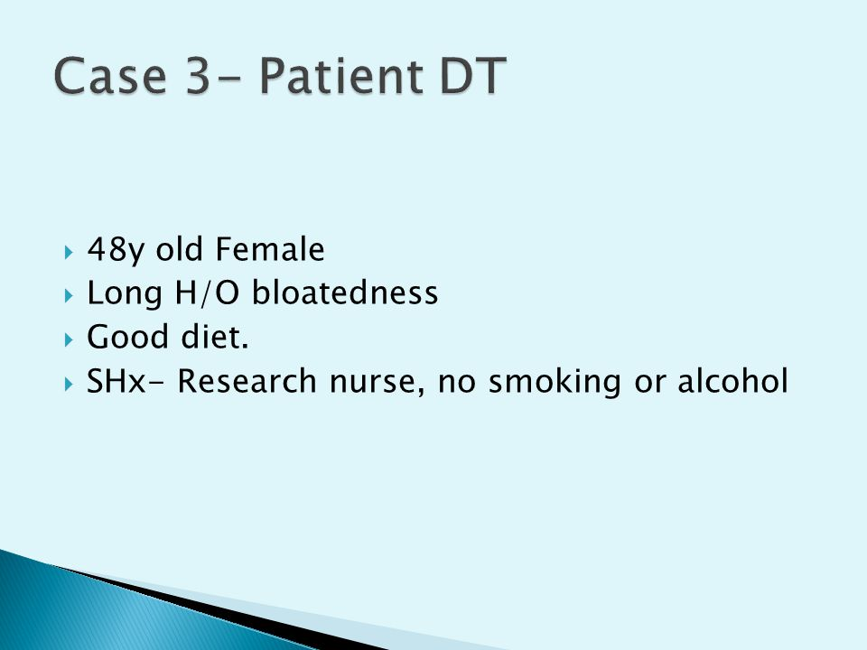 Case 3- Patient DT 48y old Female Long H/O bloatedness Good diet.