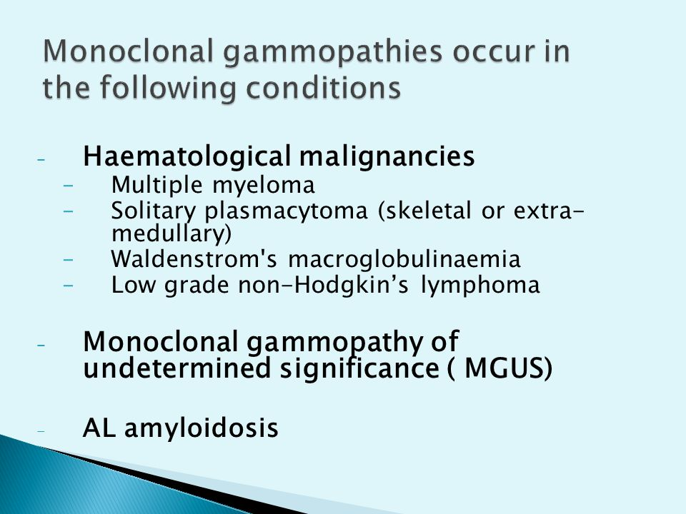 Monoclonal gammopathies occur in the following conditions
