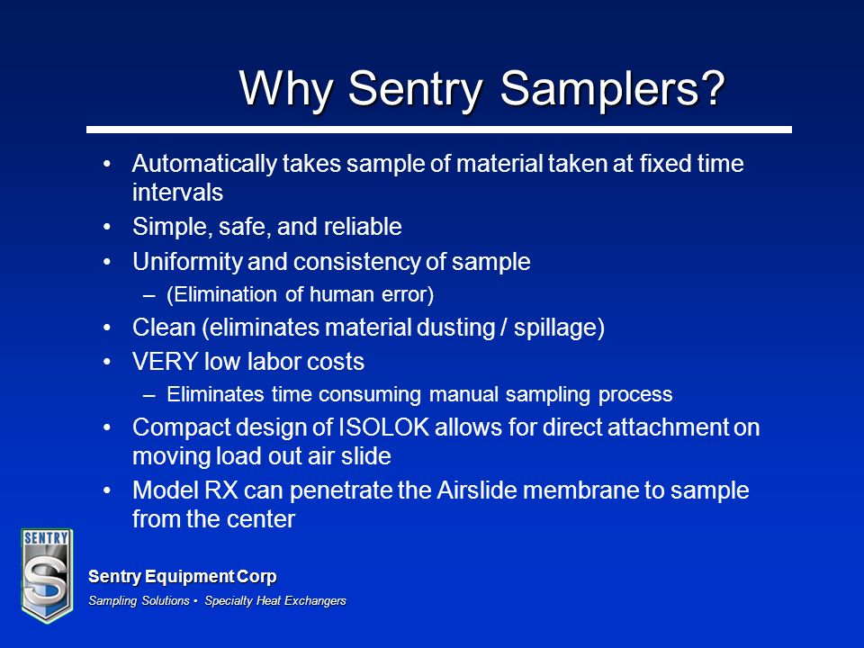 Why Sentry Samplers Automatically takes sample of material taken at fixed time intervals. Simple, safe, and reliable.