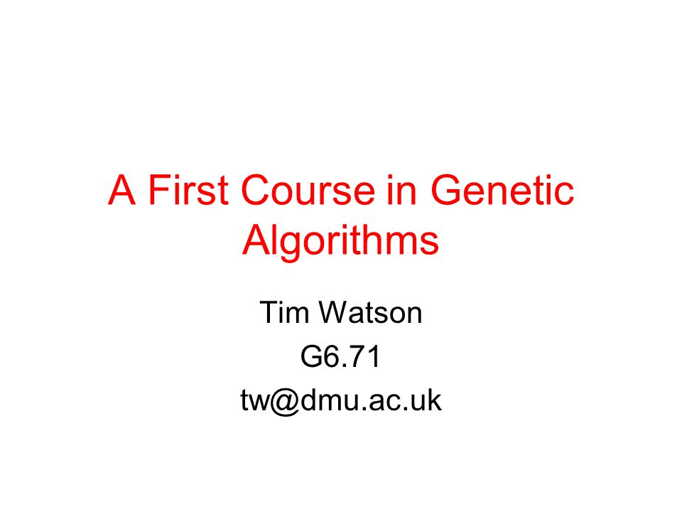 A First Course in Genetic Algorithms
