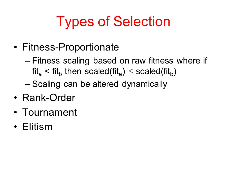 Types of Selection Fitness-Proportionate Rank-Order Tournament Elitism