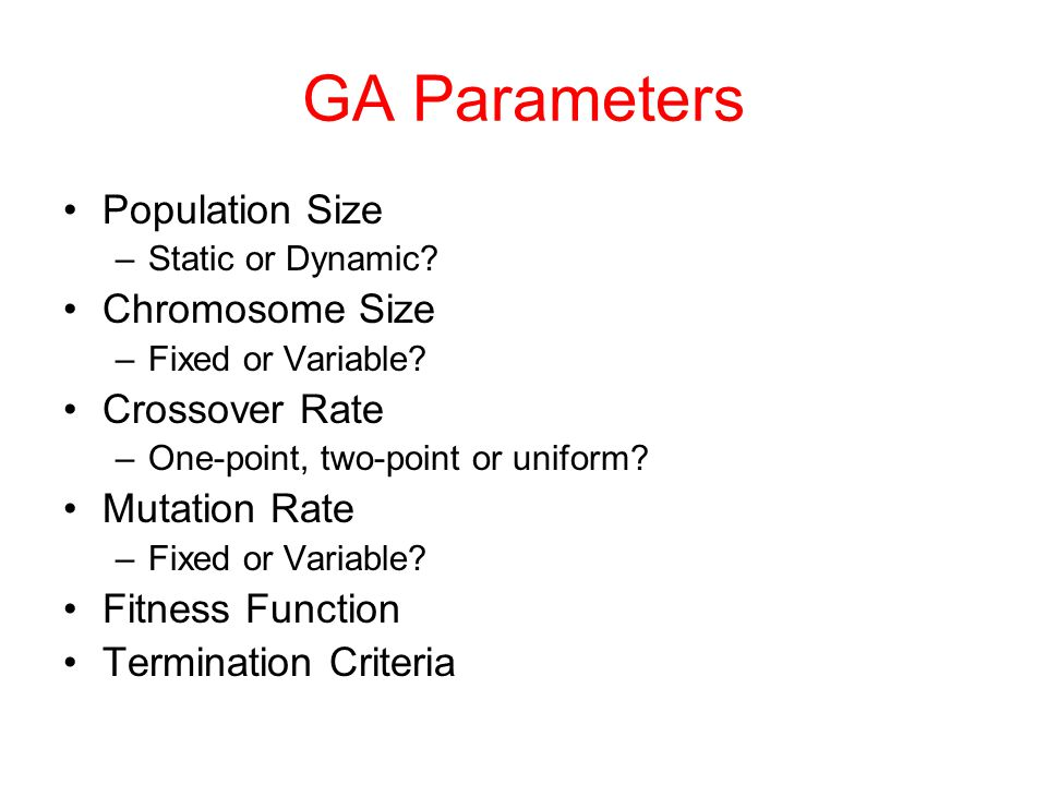 GA Parameters Population Size Chromosome Size Crossover Rate