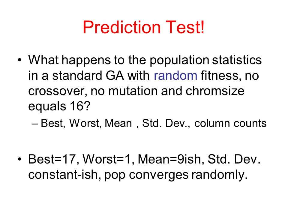 Prediction Test! What happens to the population statistics in a standard GA with random fitness, no crossover, no mutation and chromsize equals 16