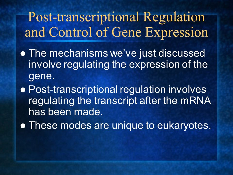 Post-transcriptional Regulation and Control of Gene Expression
