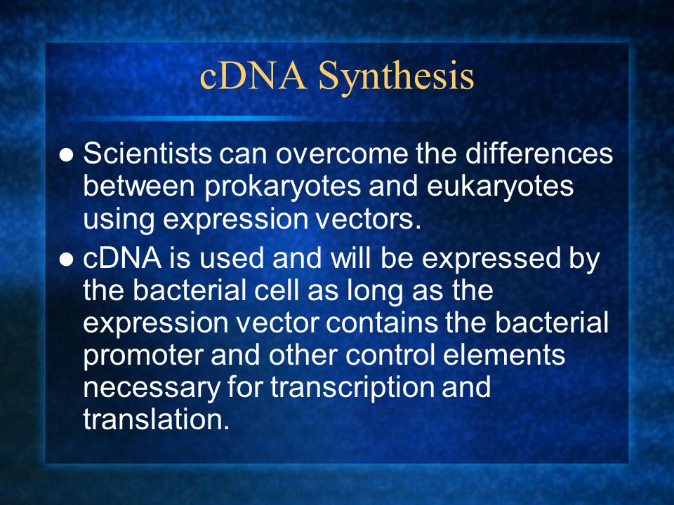 cDNA Synthesis Scientists can overcome the differences between prokaryotes and eukaryotes using expression vectors.