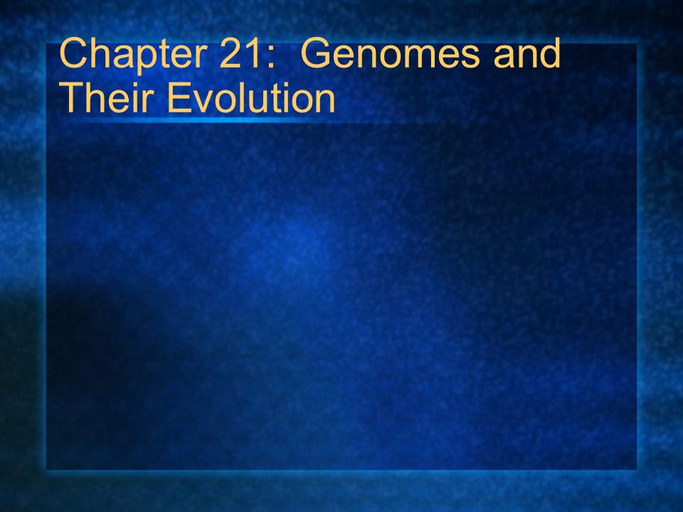 Chapter 21: Genomes and Their Evolution