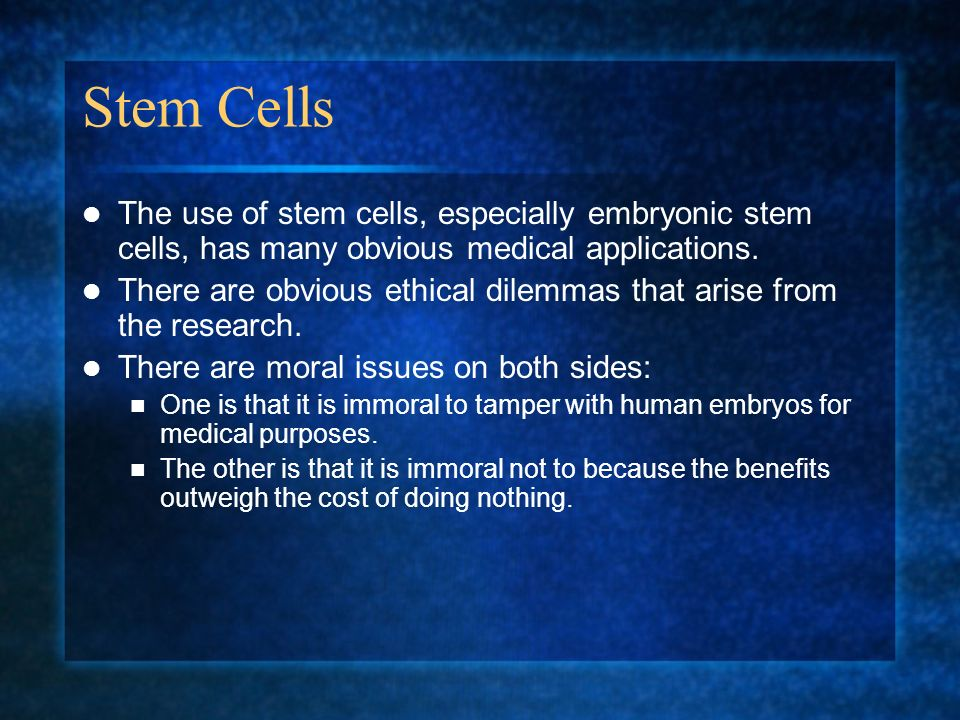 Stem Cells The use of stem cells, especially embryonic stem cells, has many obvious medical applications.