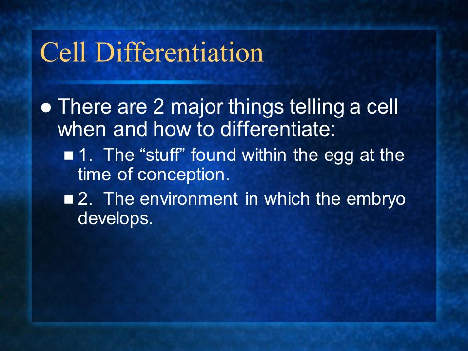 Cell Differentiation There are 2 major things telling a cell when and how to differentiate: