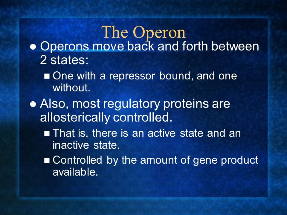The Operon Operons move back and forth between 2 states: