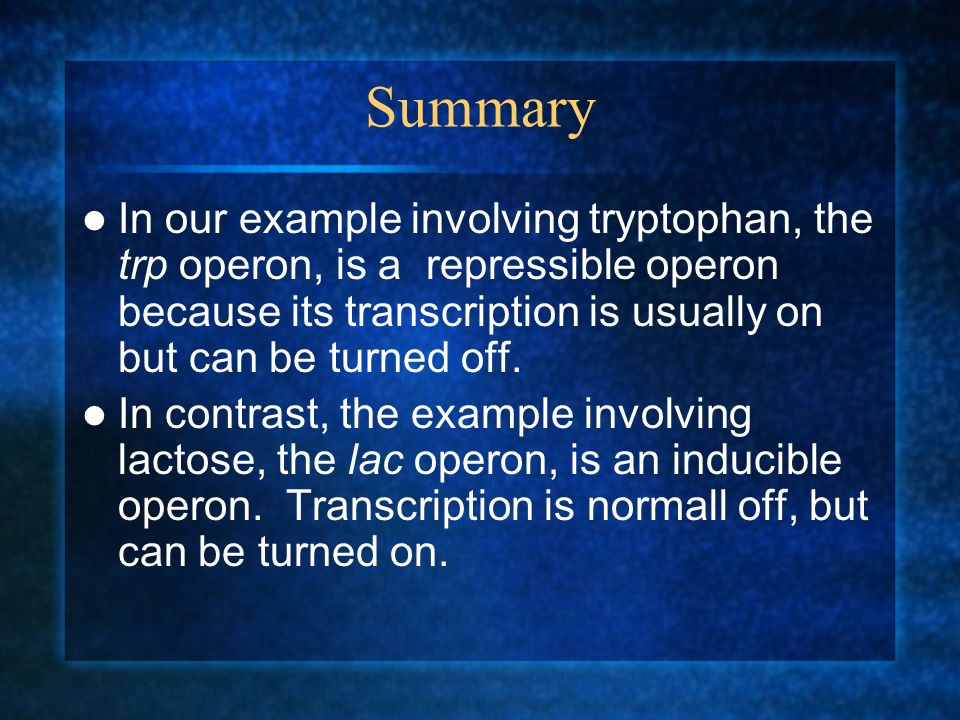 Summary In our example involving tryptophan, the trp operon, is a repressible operon because its transcription is usually on but can be turned off.