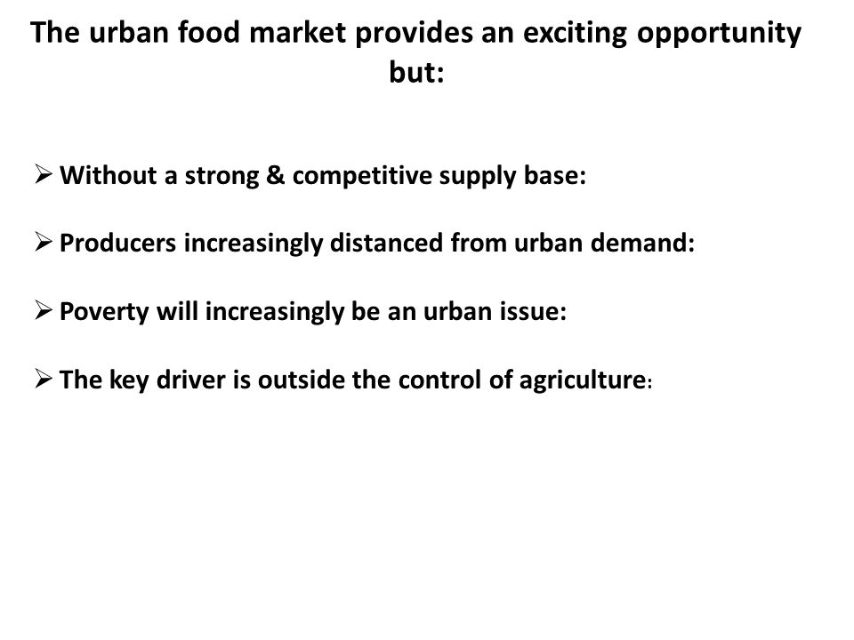 The urban food market provides an exciting opportunity but: