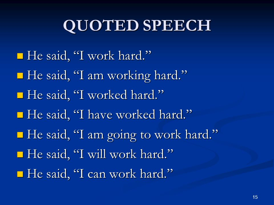 QUOTED SPEECH He said, I work hard. He said, I am working hard.