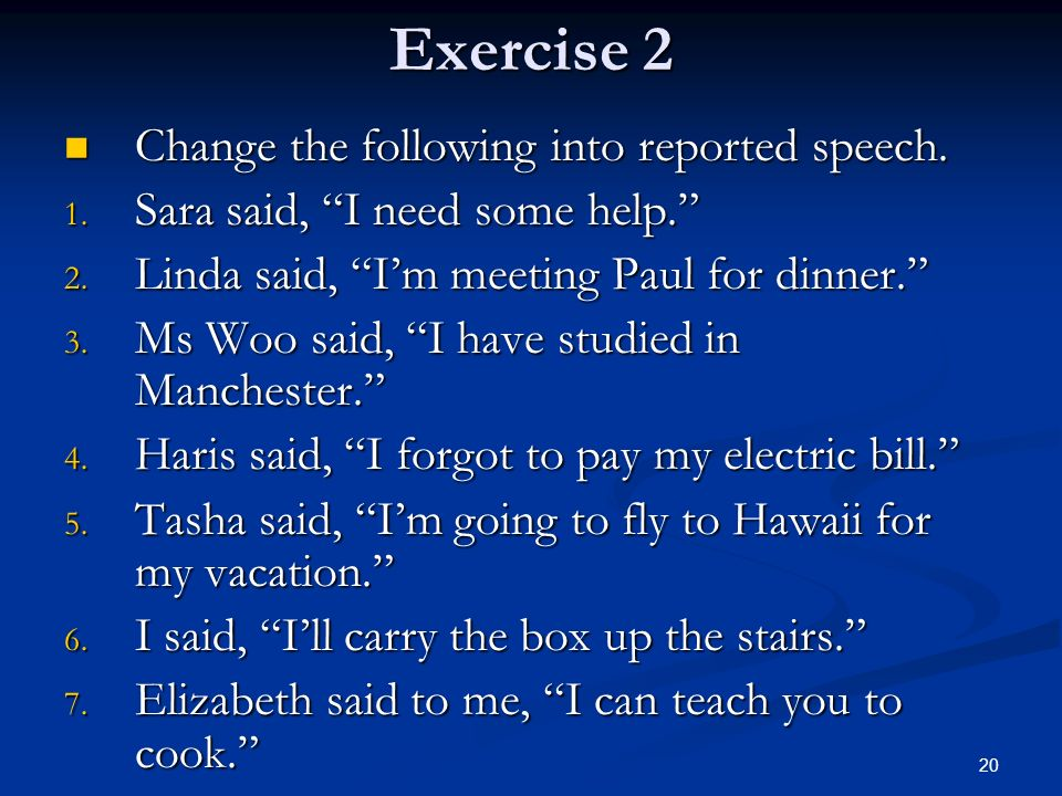 Exercise 2 Change the following into reported speech.