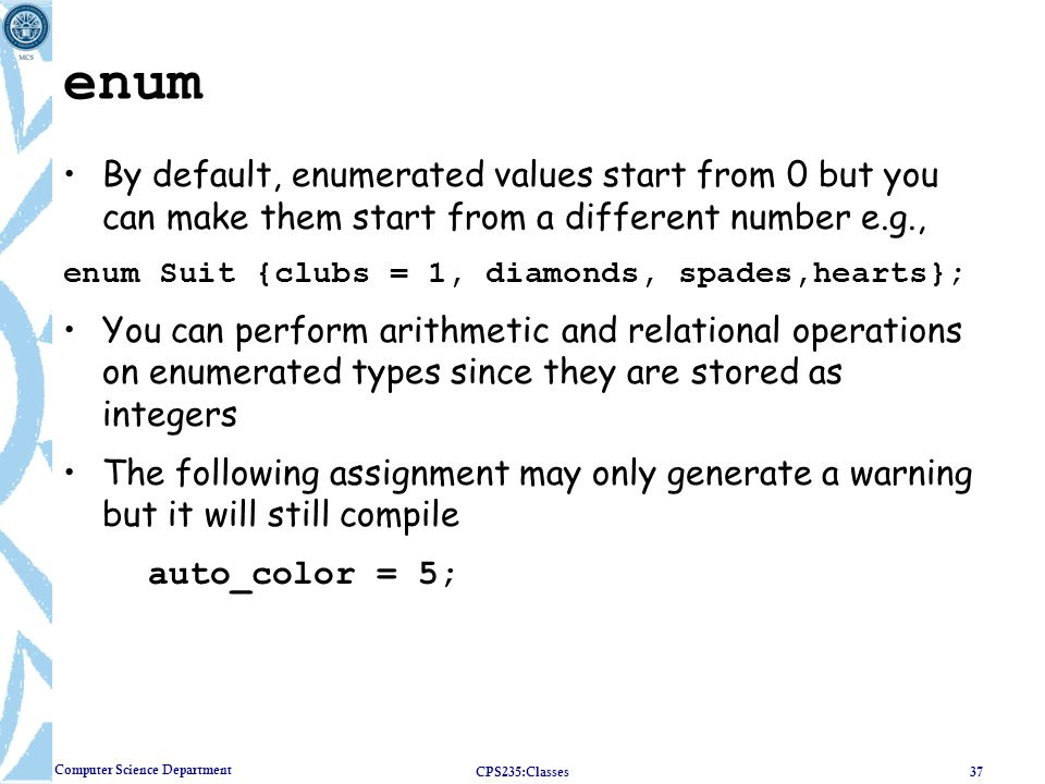 enum By default, enumerated values start from 0 but you can make them start from a different number e.g.,