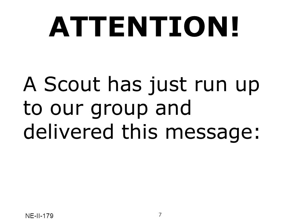 ATTENTION! A Scout has just run up to our group and delivered this message: NE-II-179 7