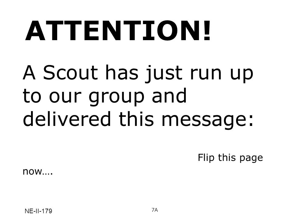 ATTENTION! A Scout has just run up to our group and delivered this message: Flip this page now…. NE-II-179.