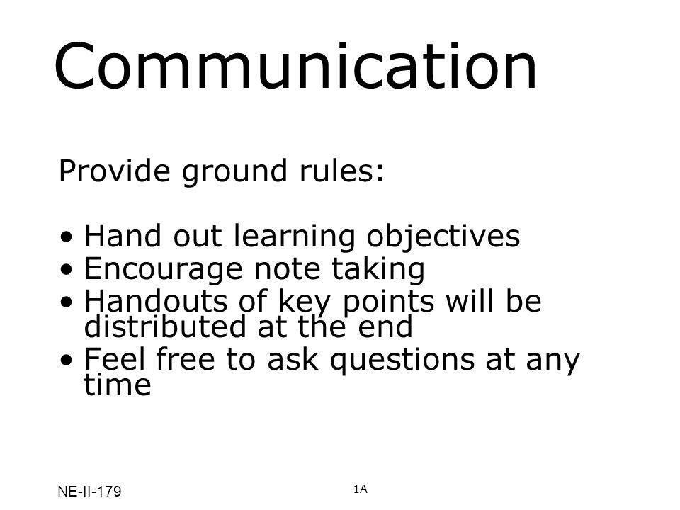 Communication Provide ground rules: Hand out learning objectives
