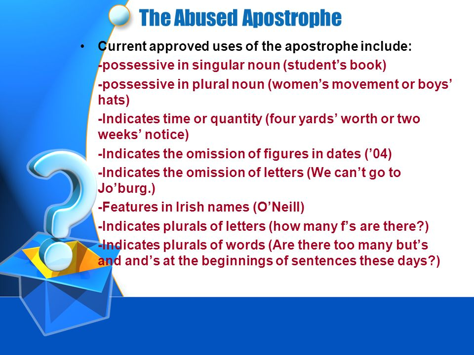 The Abused Apostrophe Current approved uses of the apostrophe include: