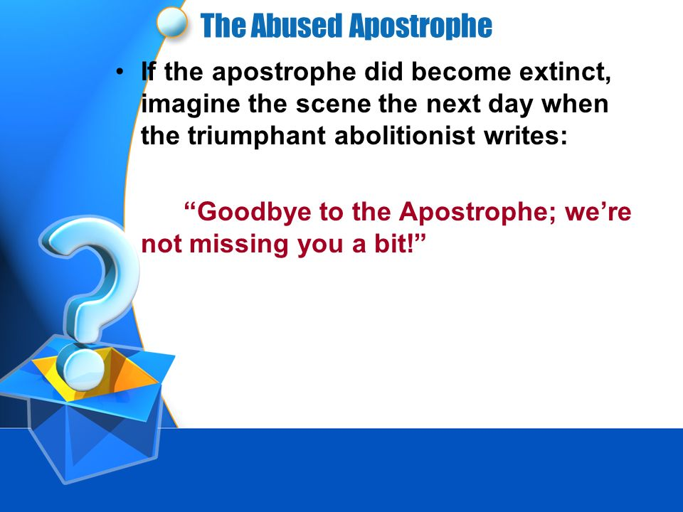The Abused ApostropheIf the apostrophe did become extinct, imagine the scene the next day when the triumphant abolitionist writes: