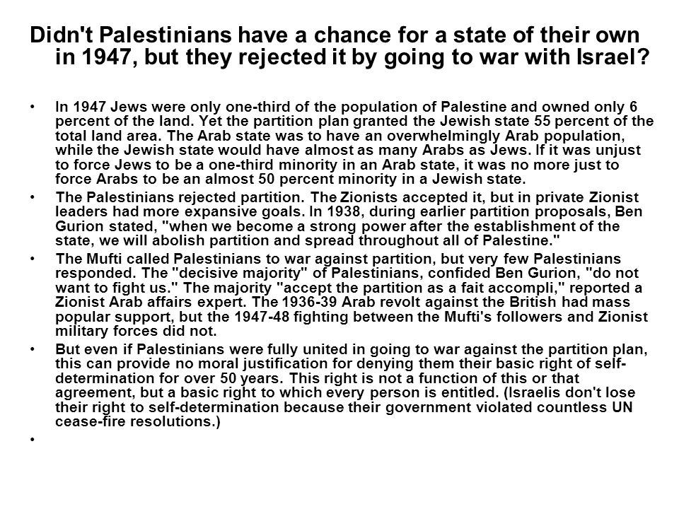 Didn t Palestinians have a chance for a state of their own in 1947, but they rejected it by going to war with Israel