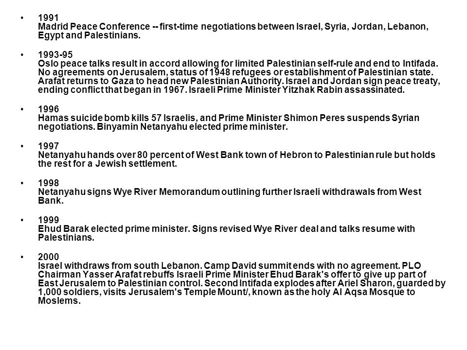 1991 Madrid Peace Conference -- first-time negotiations between Israel, Syria, Jordan, Lebanon, Egypt and Palestinians.