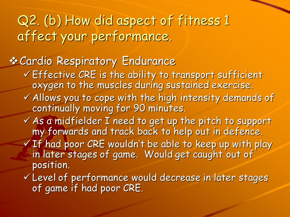 Q2. (b) How did aspect of fitness 1 affect your performance.