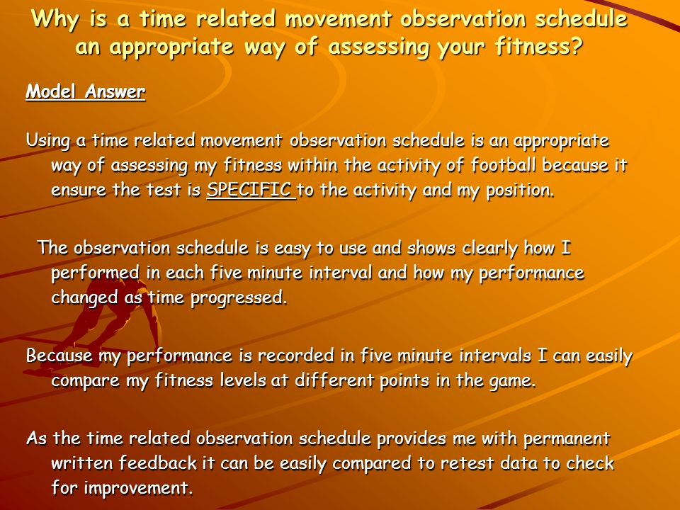 Why is a time related movement observation schedule an appropriate way of assessing your fitness