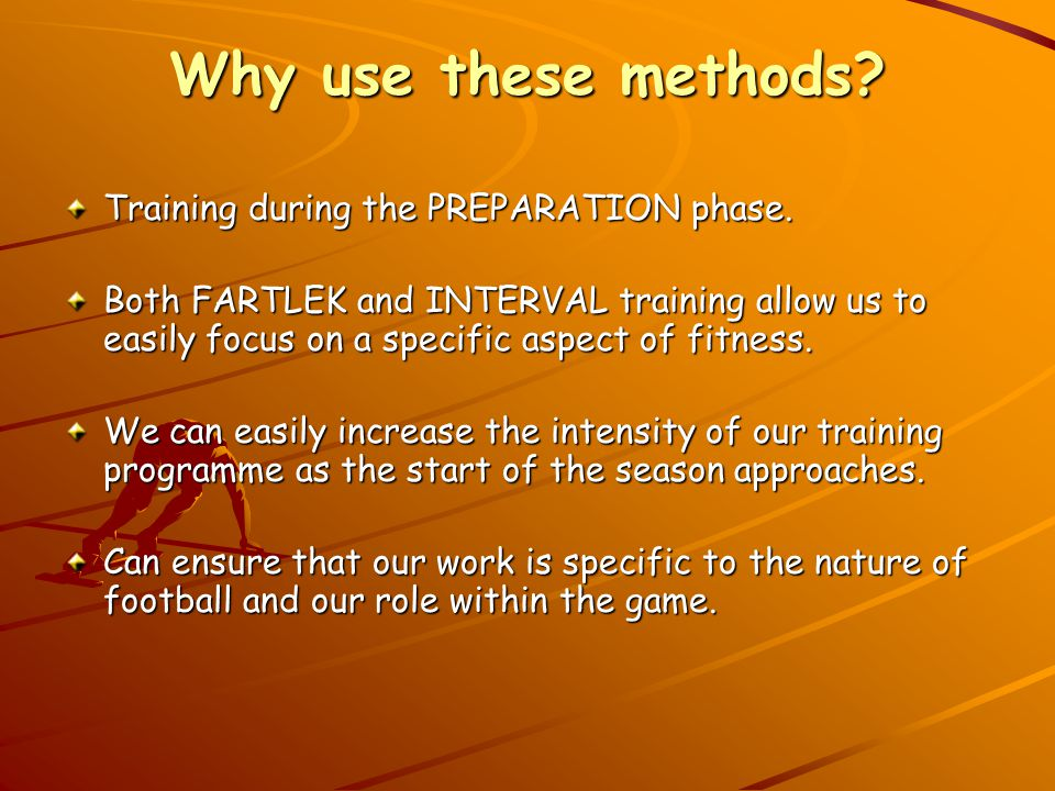 Why use these methods Training during the PREPARATION phase.
