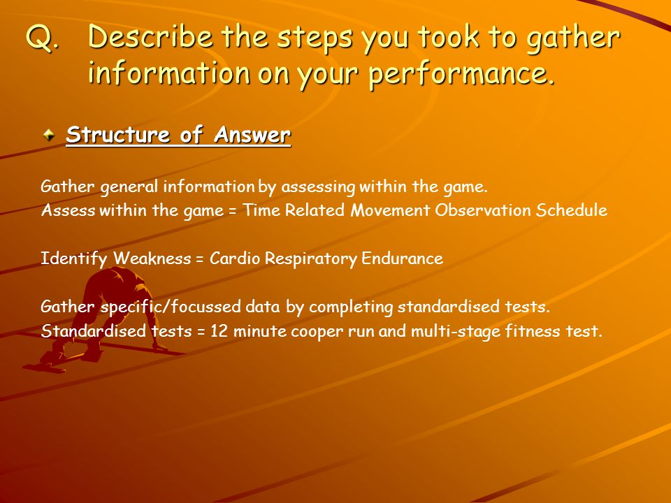 Q. Describe the steps you took to gather information on your performance.