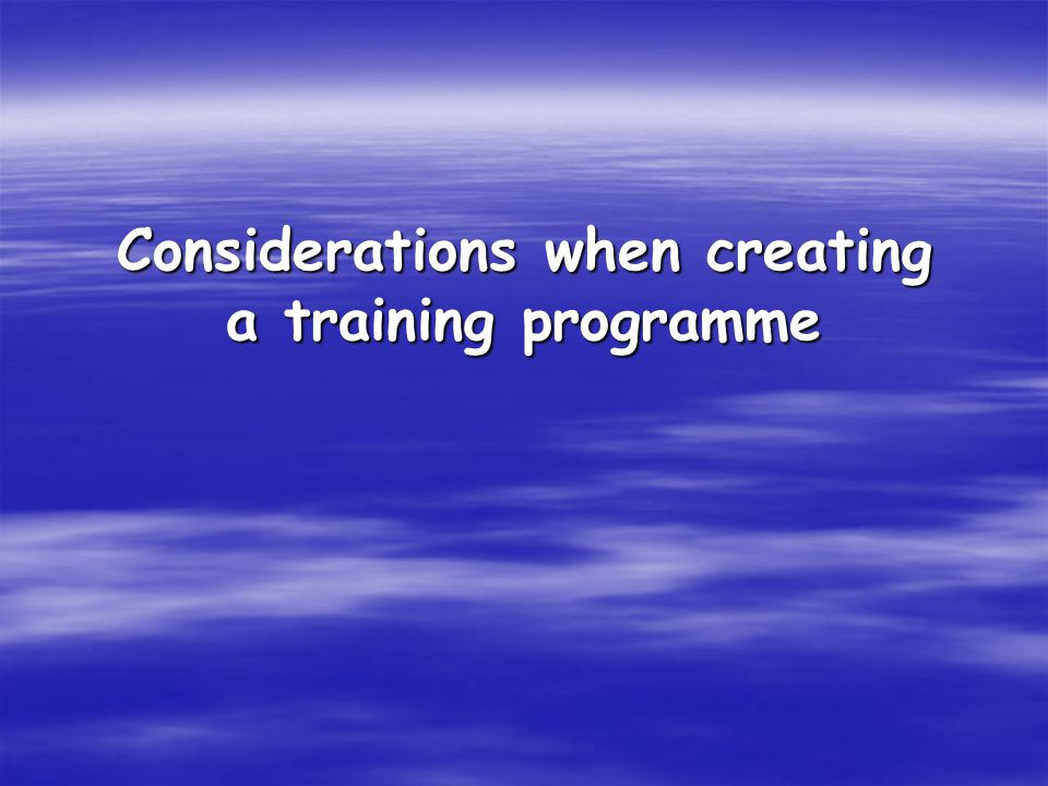 Considerations when creating a training programme