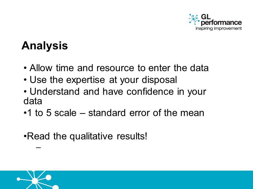 Analysis Allow time and resource to enter the data