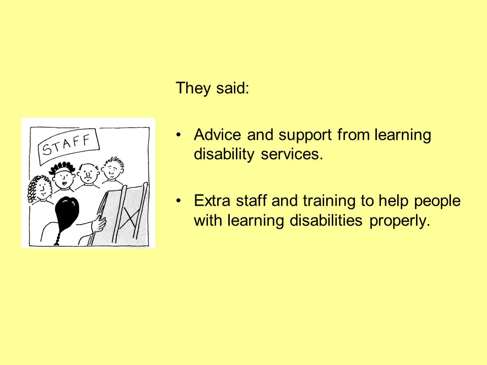 They said: Advice and support from learning disability services.