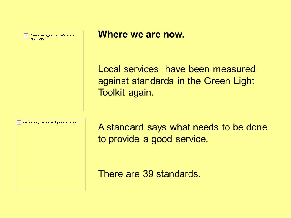 Where we are now. Local services have been measured against standards in the Green Light Toolkit again.