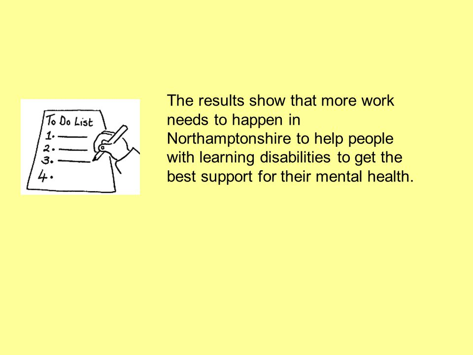 The results show that more work needs to happen in Northamptonshire to help people with learning disabilities to get the best support for their mental health.