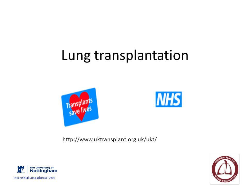 Lung transplantation http://www.uktransplant.org.uk/ukt/