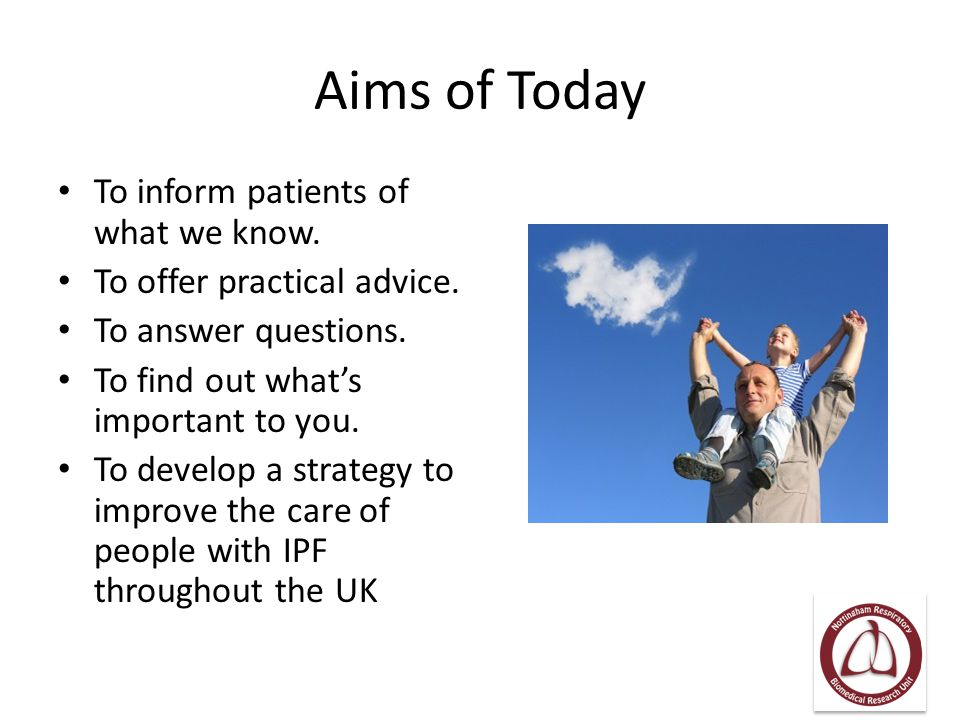 Aims of Today To inform patients of what we know.