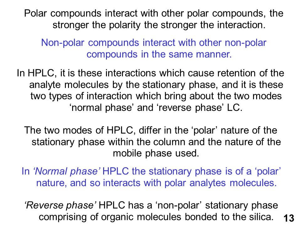 Polar compounds interact with other polar compounds, the stronger the polarity the stronger the interaction.