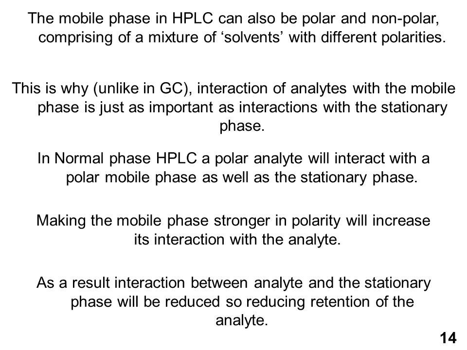 The mobile phase in HPLC can also be polar and non-polar, comprising of a mixture of 'solvents' with different polarities.