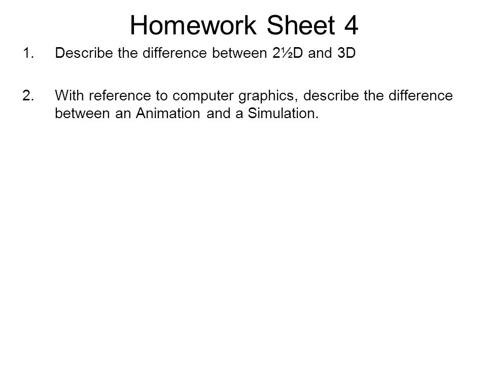 Homework Sheet 4 Describe the difference between 2½D and 3D