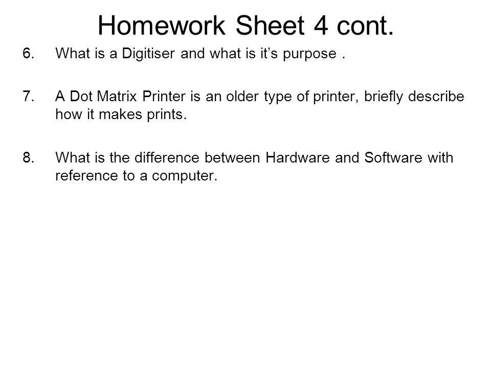 Homework Sheet 4 cont. What is a Digitiser and what is it's purpose .