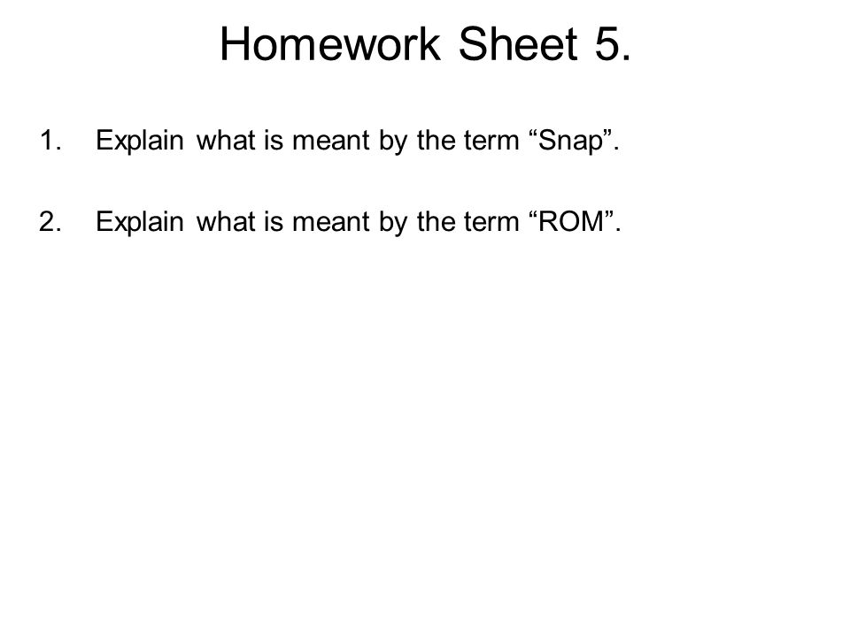 Homework Sheet 5. Explain what is meant by the term Snap .