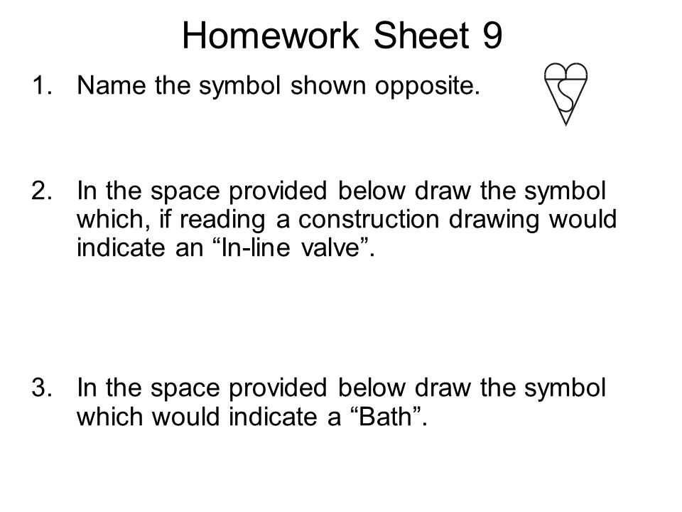 Homework Sheet 9 Name the symbol shown opposite.