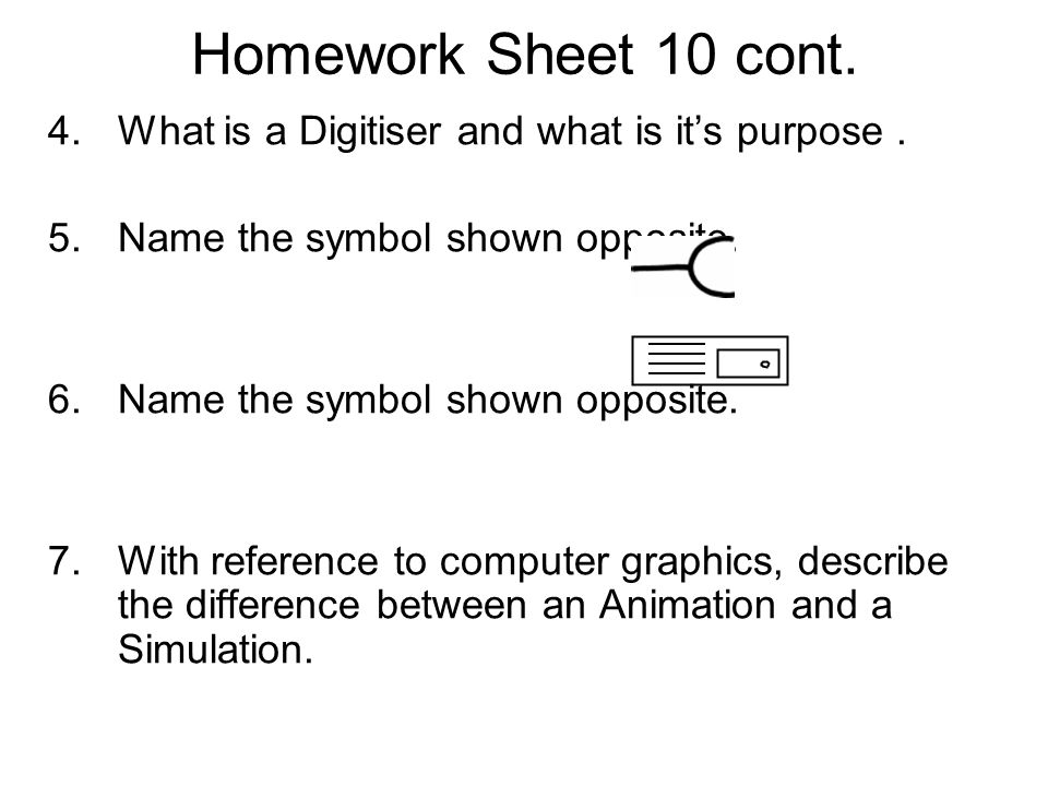 Homework Sheet 10 cont. What is a Digitiser and what is it's purpose .