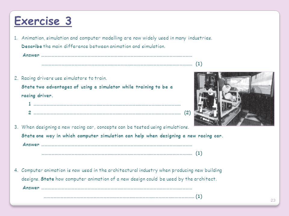Exercise 3 Animation, simulation and computer modelling are now widely used in many industries.