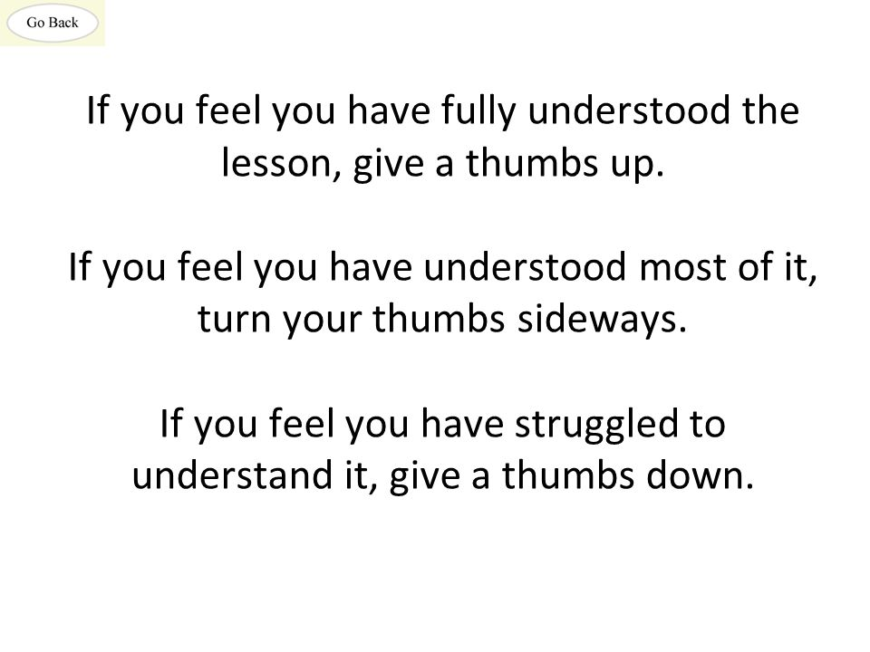 If you feel you have fully understood the lesson, give a thumbs up
