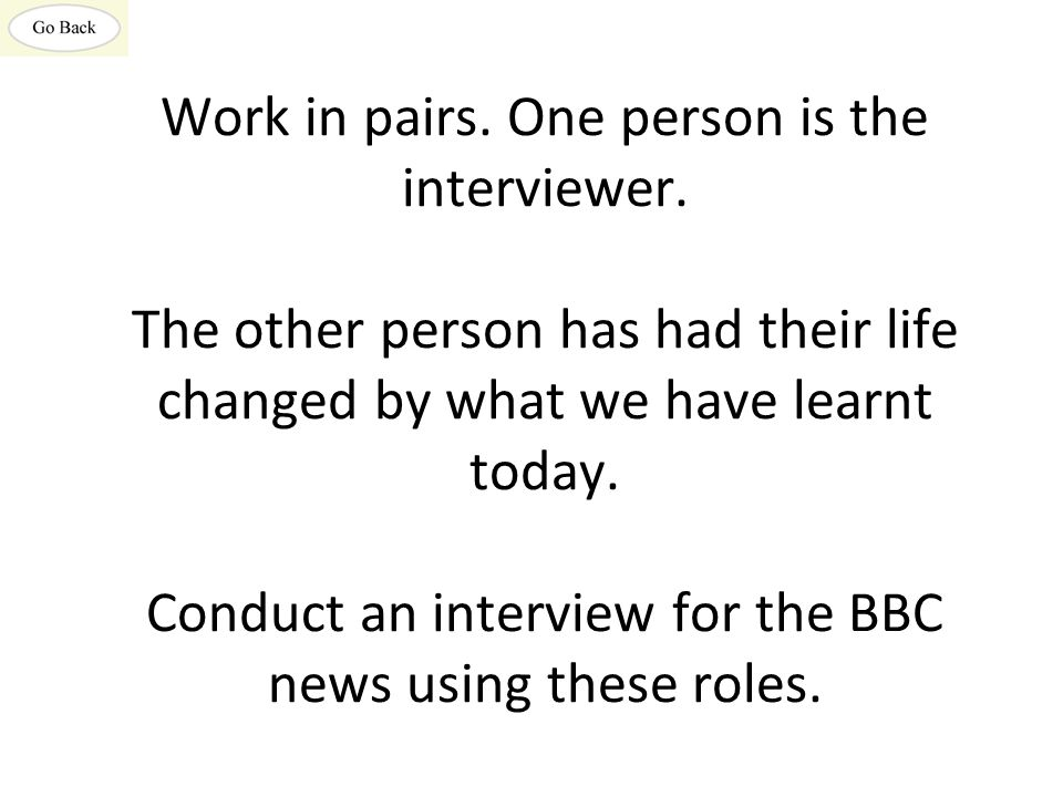 Work in pairs. One person is the interviewer