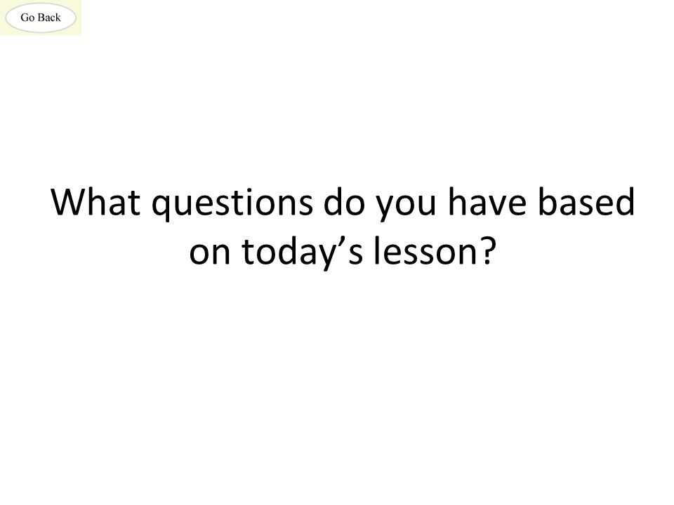 What questions do you have based on today's lesson