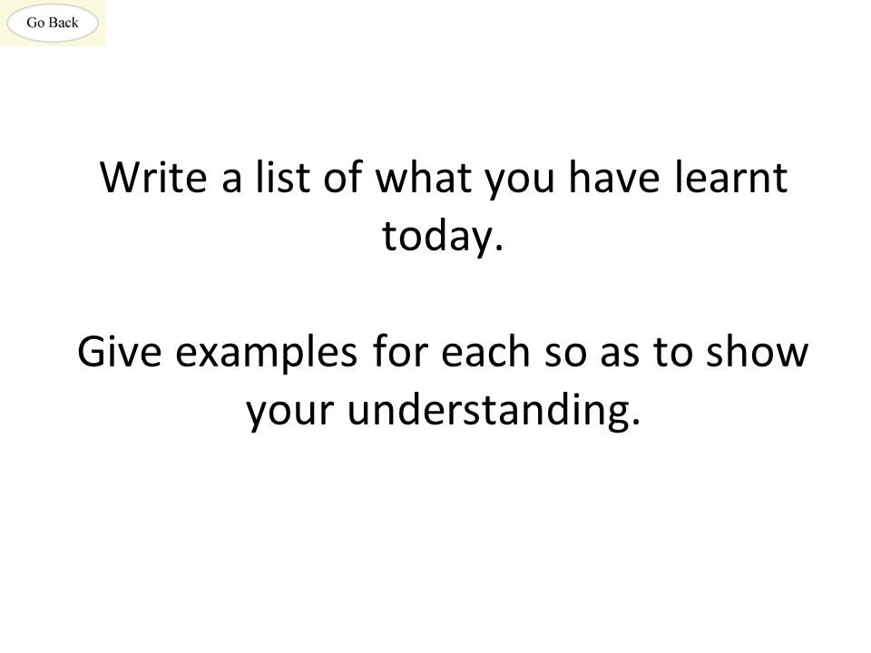 Write a list of what you have learnt today