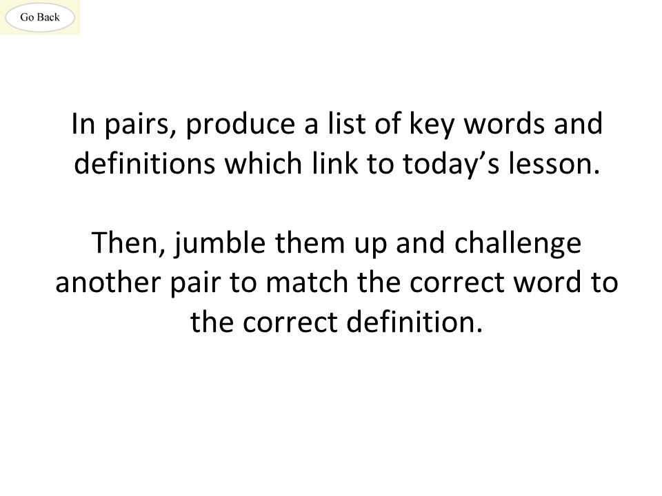 In pairs, produce a list of key words and definitions which link to today's lesson.