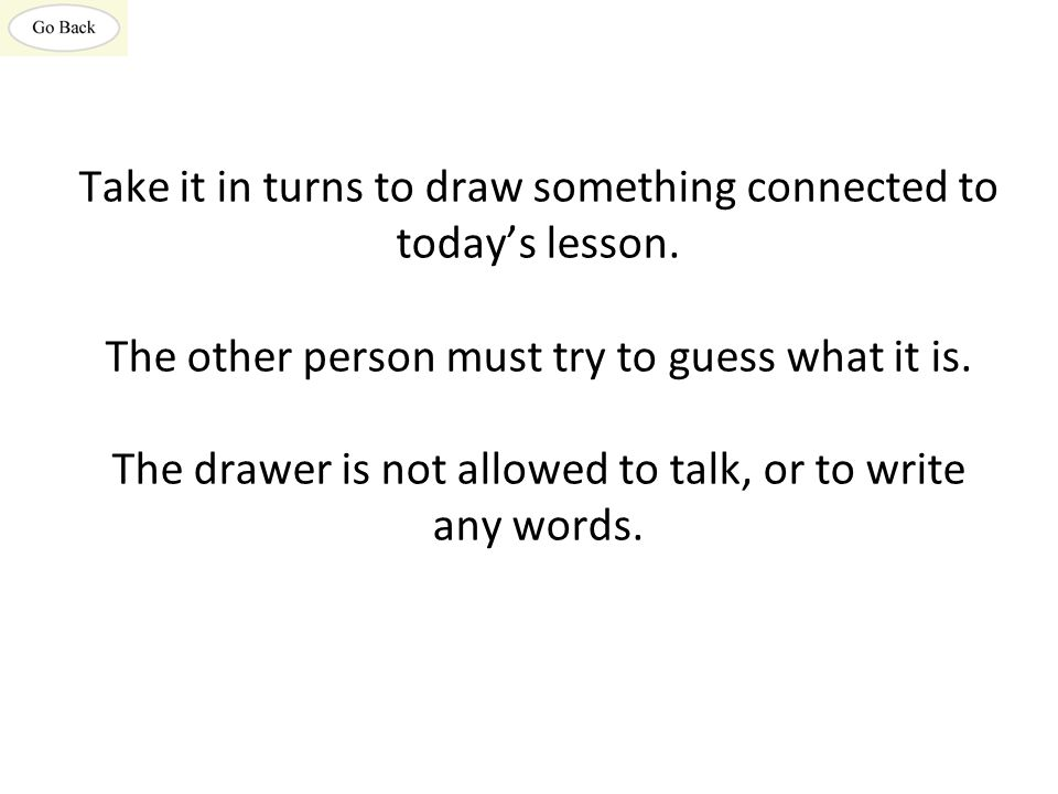 Take it in turns to draw something connected to today's lesson